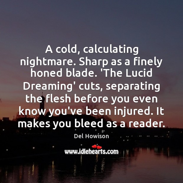 A cold, calculating nightmare. Sharp as a finely honed blade. 'The Lucid Image