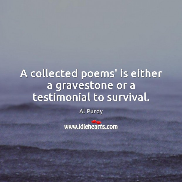 Image, A collected poems' is either a gravestone or a testimonial to survival.