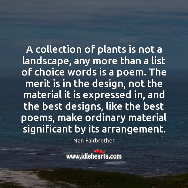 A collection of plants is not a landscape, any more than a Nan Fairbrother Picture Quote