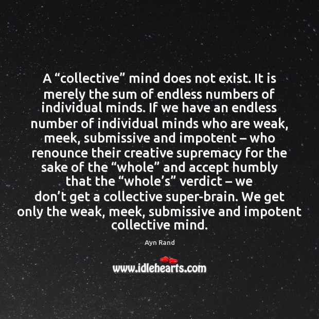 """A """"collective"""" mind does not exist. It is merely the sum of Image"""