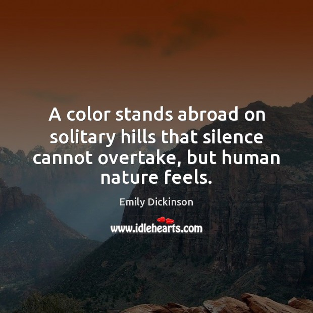 Image, A color stands abroad on solitary hills that silence cannot overtake, but