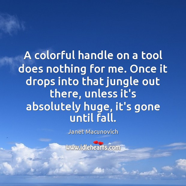 A colorful handle on a tool does nothing for me. Once it Image