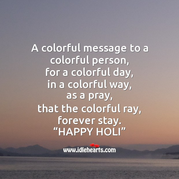 A colorful message to a colorful person, happy holi. Holi Messages Image
