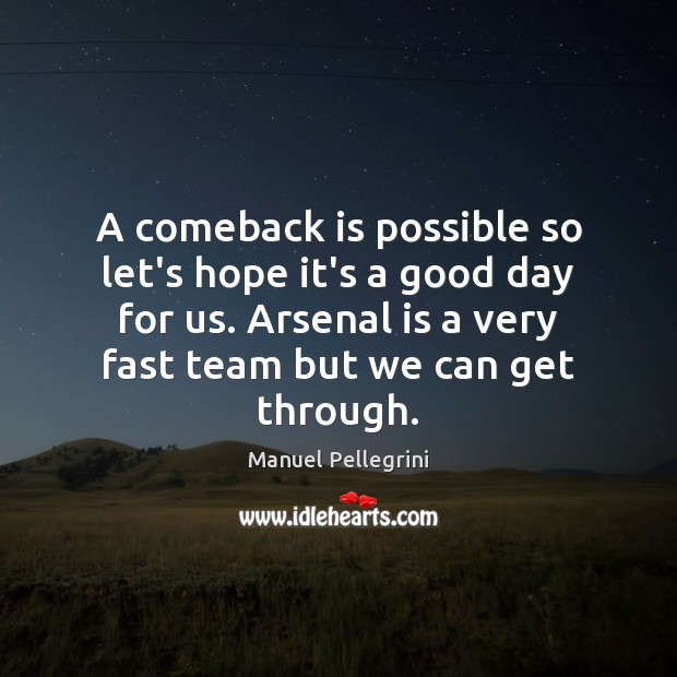 A comeback is possible so let's hope it's a good day for Good Day Quotes Image