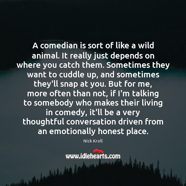 A comedian is sort of like a wild animal. It really just Nick Kroll Picture Quote