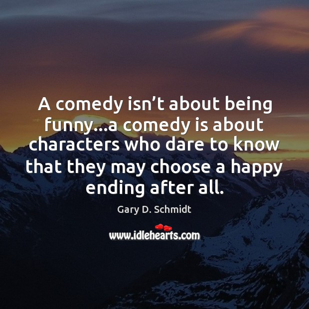 Image, A comedy isn't about being funny…a comedy is about characters