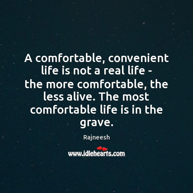 A comfortable, convenient life is not a real life – the more Real Life Quotes Image