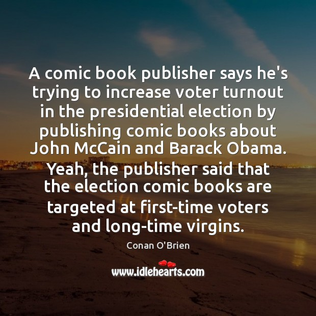 A comic book publisher says he's trying to increase voter turnout in Conan O'Brien Picture Quote