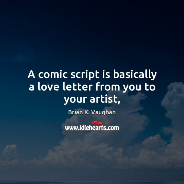 A comic script is basically a love letter from you to your artist, Image
