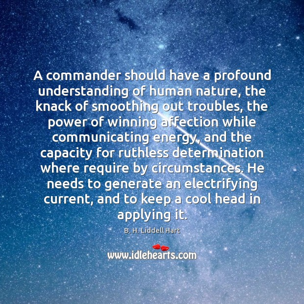 A commander should have a profound understanding of human nature, the knack B. H. Liddell Hart Picture Quote