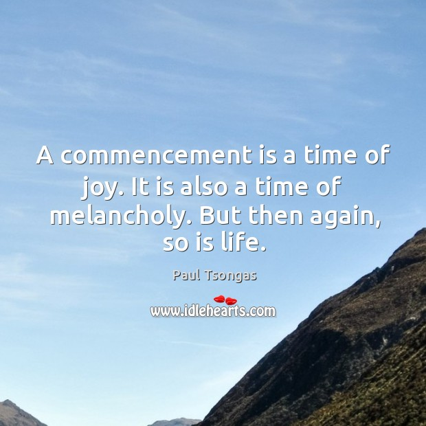 A commencement is a time of joy. It is also a time of melancholy. But then again, so is life. Image