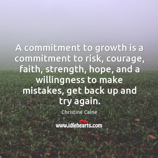 A commitment to growth is a commitment to risk, courage, faith, strength, Image