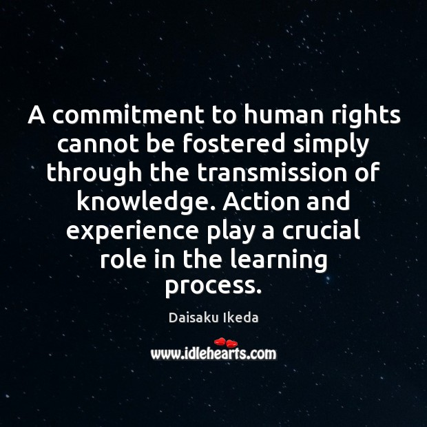 A commitment to human rights cannot be fostered simply through the transmission Daisaku Ikeda Picture Quote