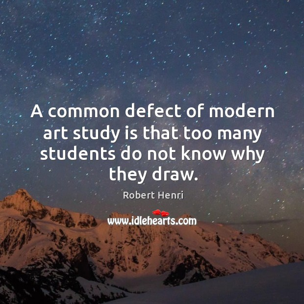 A common defect of modern art study is that too many students do not know why they draw. Image