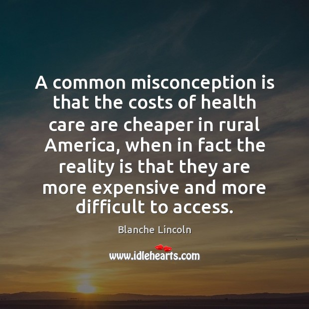 Image, A common misconception is that the costs of health care are cheaper
