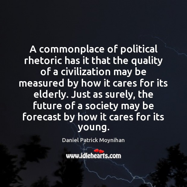 A commonplace of political rhetoric has it that the quality of a Image