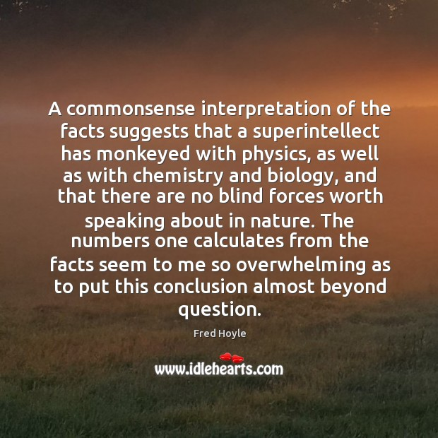 Image, A commonsense interpretation of the facts suggests that a superintellect has monkeyed