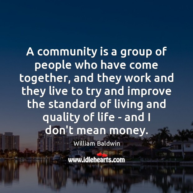 A community is a group of people who have come together, and William Baldwin Picture Quote
