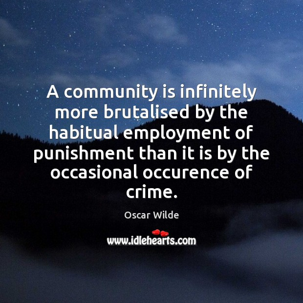 Image, A community is infinitely more brutalised by the habitual employment of punishment