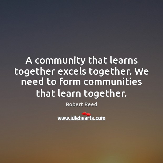 A community that learns together excels together. We need to form communities Image