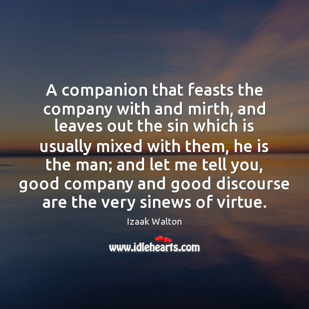 A companion that feasts the company with and mirth, and leaves out Izaak Walton Picture Quote