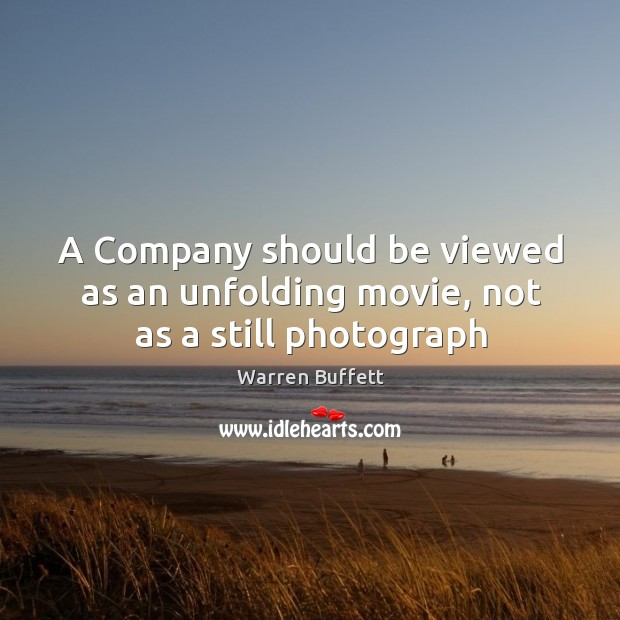 A Company should be viewed as an unfolding movie, not as a still photograph Image