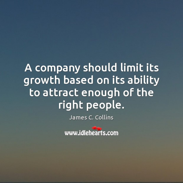 A company should limit its growth based on its ability to attract James C. Collins Picture Quote