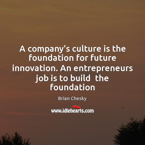 A company's culture is the foundation for future innovation. An entrepreneurs job Image
