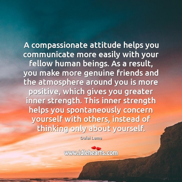 A compassionate attitude helps you communicate more easily with your fellow human Image