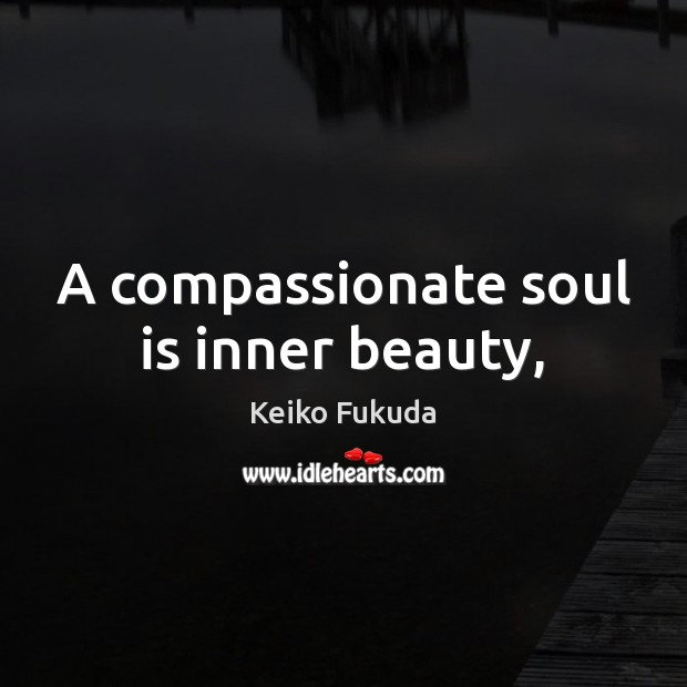 A compassionate soul is inner beauty, Soul Quotes Image