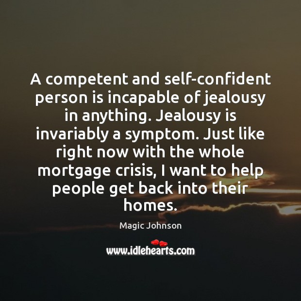 A competent and self-confident person is incapable of jealousy in anything. Jealousy Jealousy Quotes Image