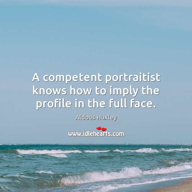 A competent portraitist knows how to imply the profile in the full face. Image
