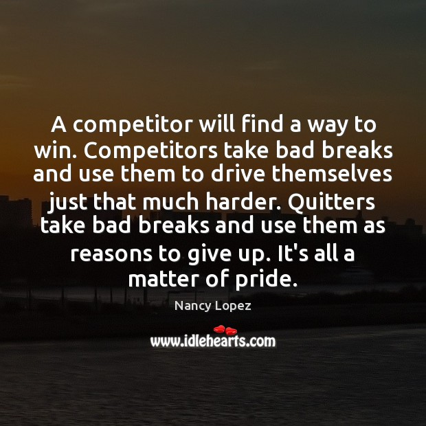 A competitor will find a way to win. Competitors take bad breaks Image