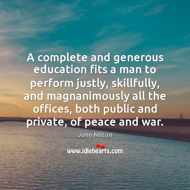A complete and generous education fits a man to perform justly, skillfully, Image