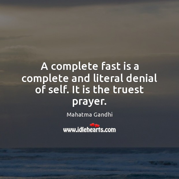 Image, A complete fast is a complete and literal denial of self. It is the truest prayer.