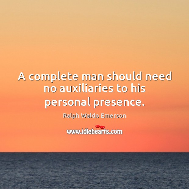 Image, A complete man should need no auxiliaries to his personal presence.