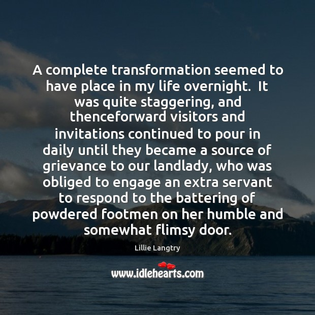 A complete transformation seemed to have place in my life overnight.  It Lillie Langtry Picture Quote