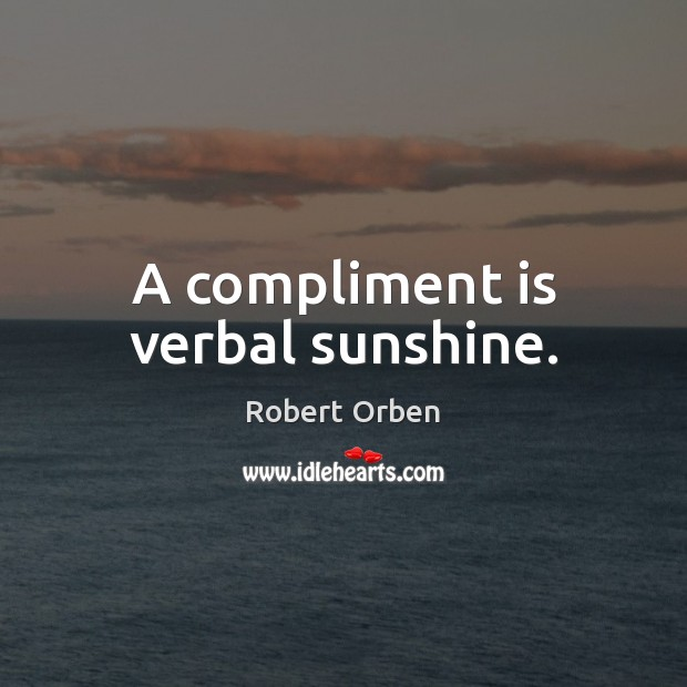 A compliment is verbal sunshine. Robert Orben Picture Quote