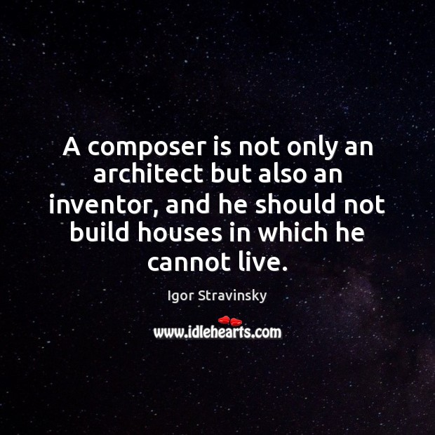 A composer is not only an architect but also an inventor, and Igor Stravinsky Picture Quote
