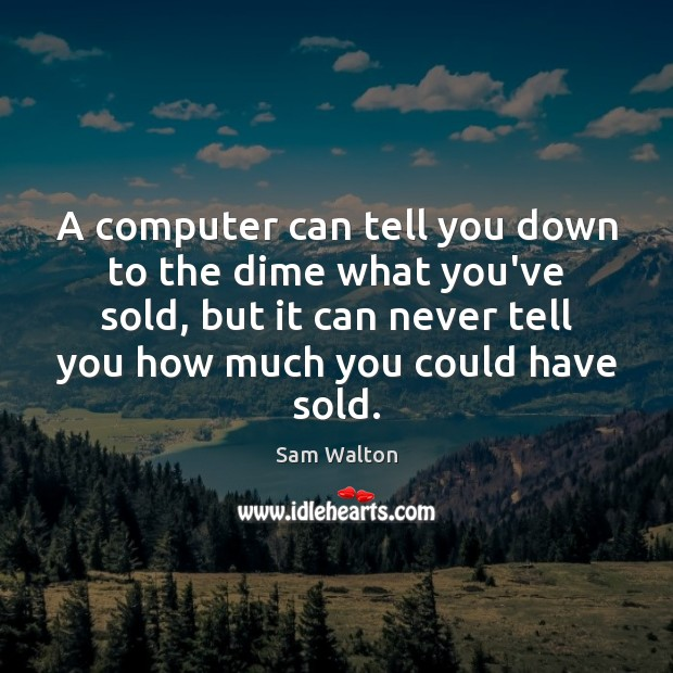 Image, A computer can tell you down to the dime what you've sold,