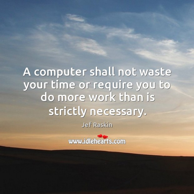 Image, A computer shall not waste your time or require you to do more work than is strictly necessary.