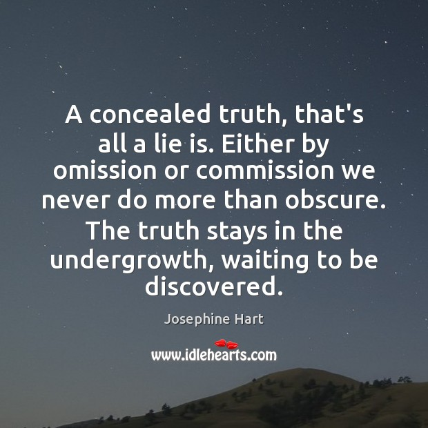 A concealed truth, that's all a lie is. Either by omission or Josephine Hart Picture Quote