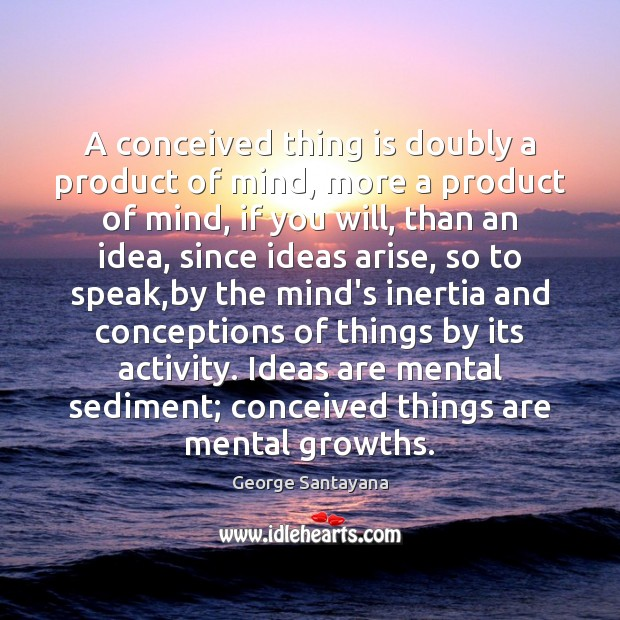 A conceived thing is doubly a product of mind, more a product Image