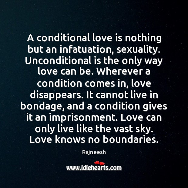 Image, A conditional love is nothing but an infatuation, sexuality. Unconditional is the