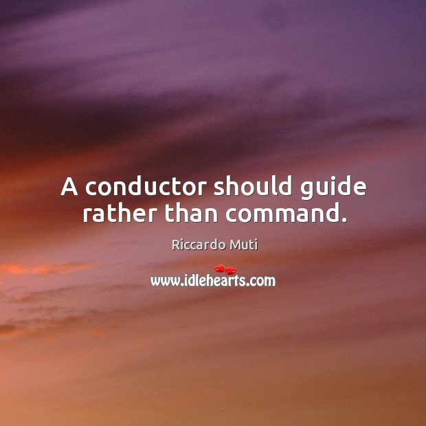 A conductor should guide rather than command. Image