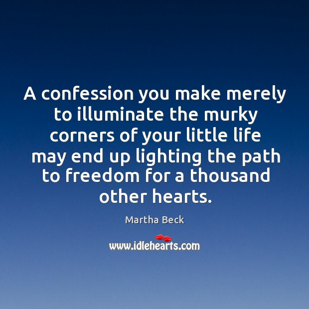 A confession you make merely to illuminate the murky corners of your Image