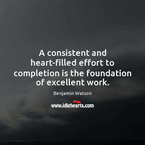 Image, A consistent and heart-filled effort to completion is the foundation of excellent work.