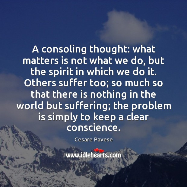 A consoling thought: what matters is not what we do, but the Cesare Pavese Picture Quote