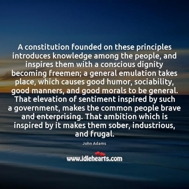 A constitution founded on these principles introduces knowledge among the people, and John Adams Picture Quote