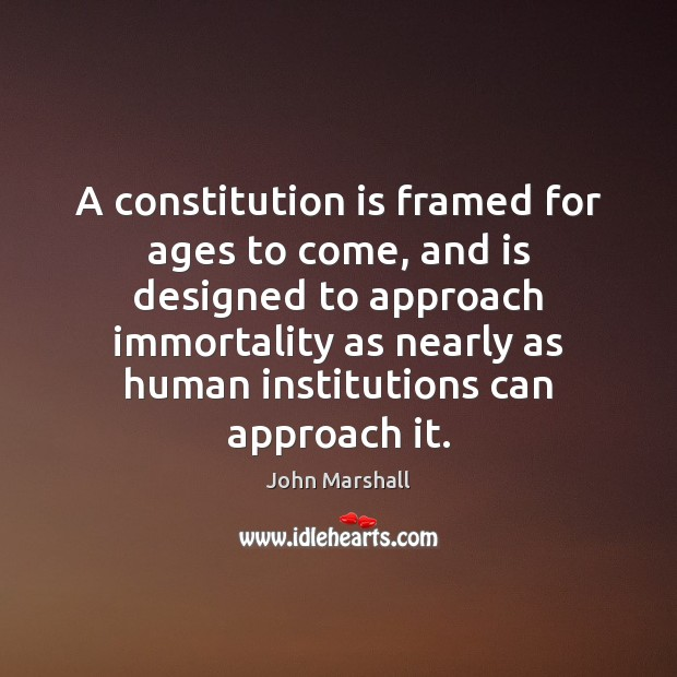 A constitution is framed for ages to come, and is designed to John Marshall Picture Quote